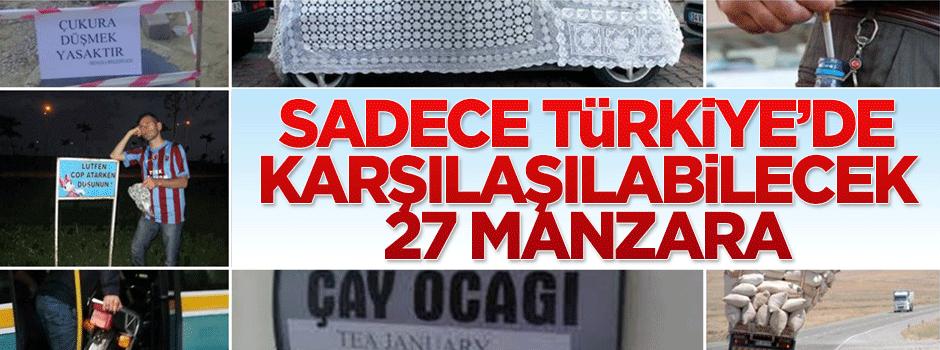 Sadece Türkiye'de karşılaşabileceğiniz 27 manzara