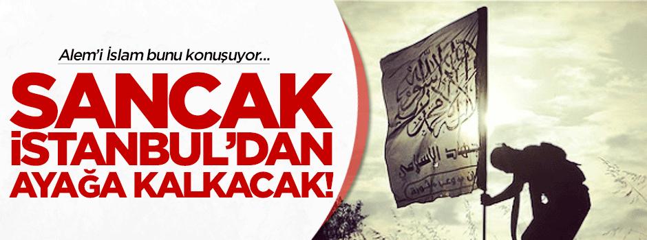 Sancak düştüğü yerden, İstanbul'dan ayağa kalkacak!