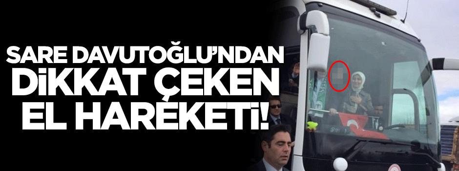 Sare Davutoğlu'ndan dikkat çeken el hareketi!