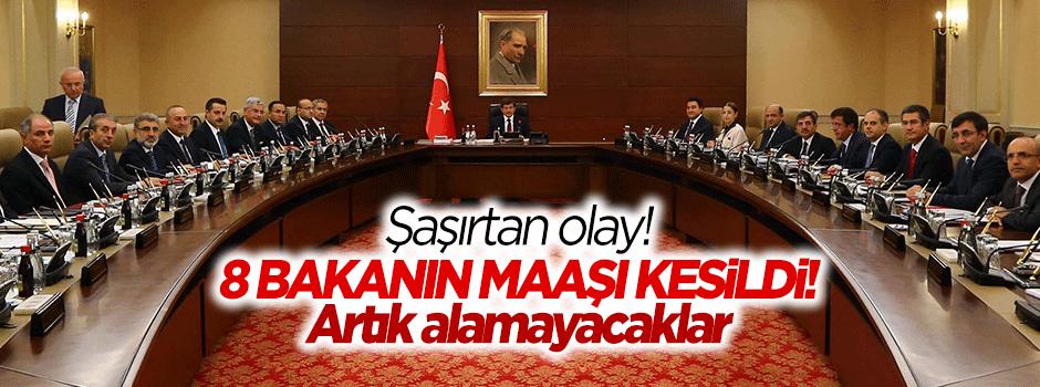 Şaşırtan olay! 8 bakanın maaşı kesildi