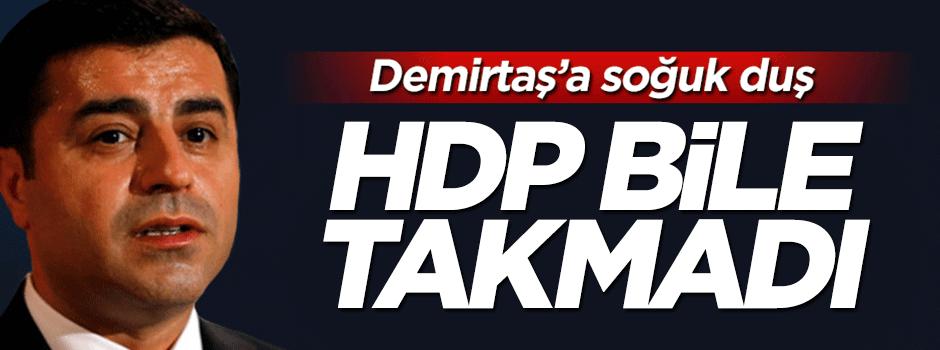 Demirtaş'I HDP'liler bile takmadı