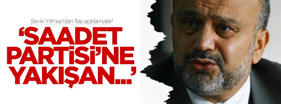Şevki Yılmaz'dan flaş Saadet Partisi açıklaması