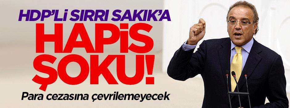 Sırrı Sakık'a hapis şoku!