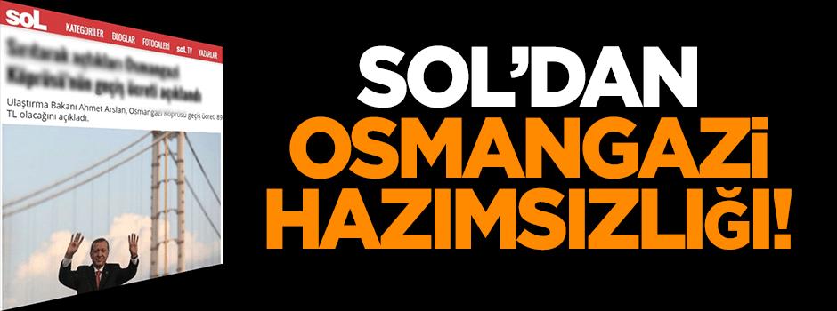 Sol'dan 'Osmangazi' hazımsızlığı!