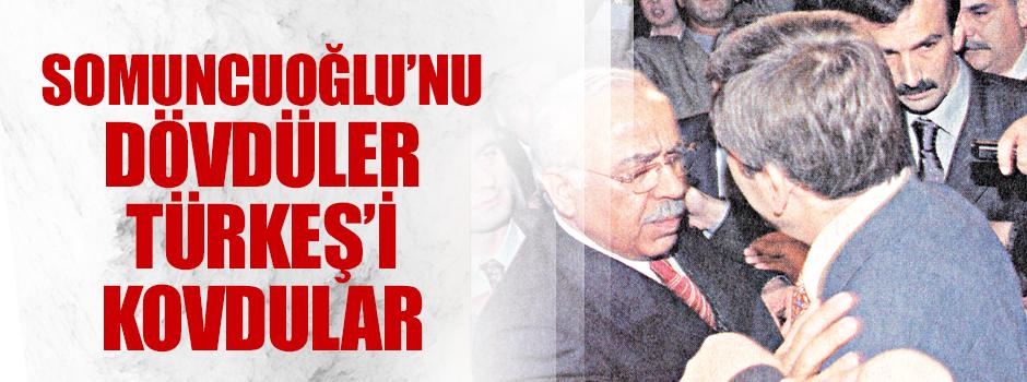 Somuncuoğlu'nu dövdüler Tuğrul Türkeş'i kovdular