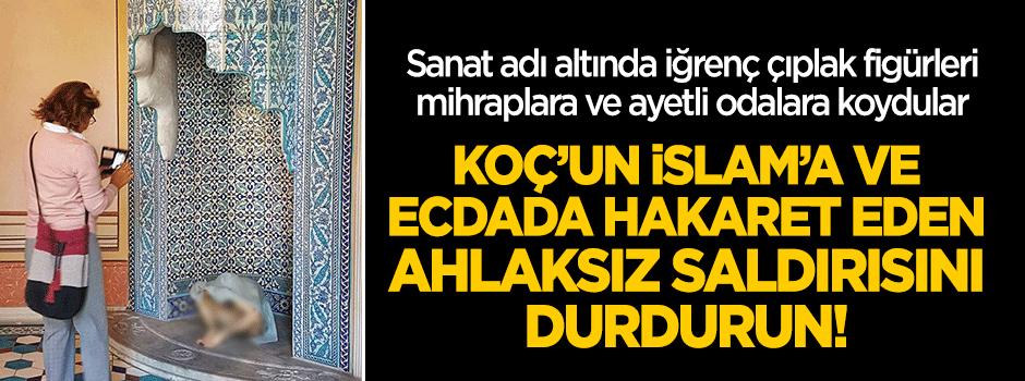 Koç'un İslam'a ve Ecdat'a hakaretine dur deyin..