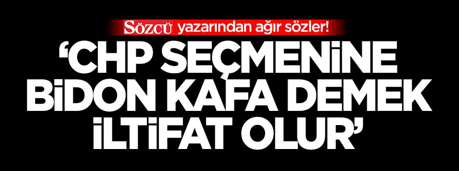 Sözcü yazarından CHP için ağır sözler!