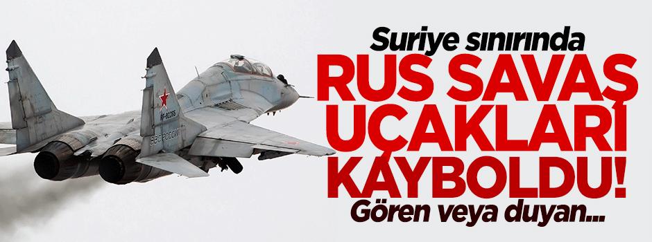 Suriye sınırında Rusya'ya ait iki uçak kayboldu
