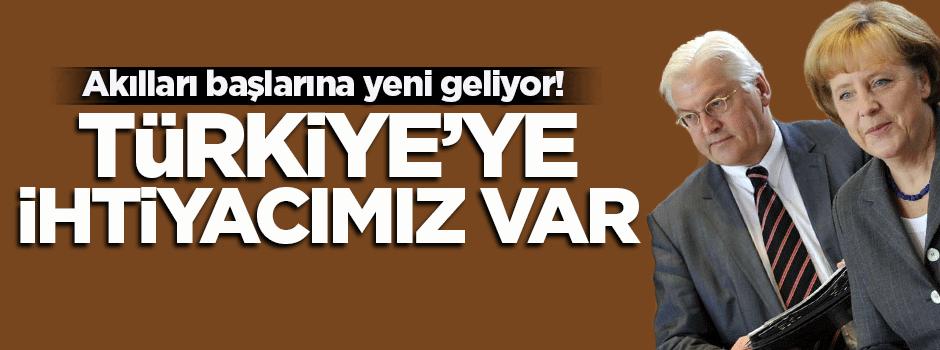 Almanya: Türkiye'ye ihtiyacımız var!
