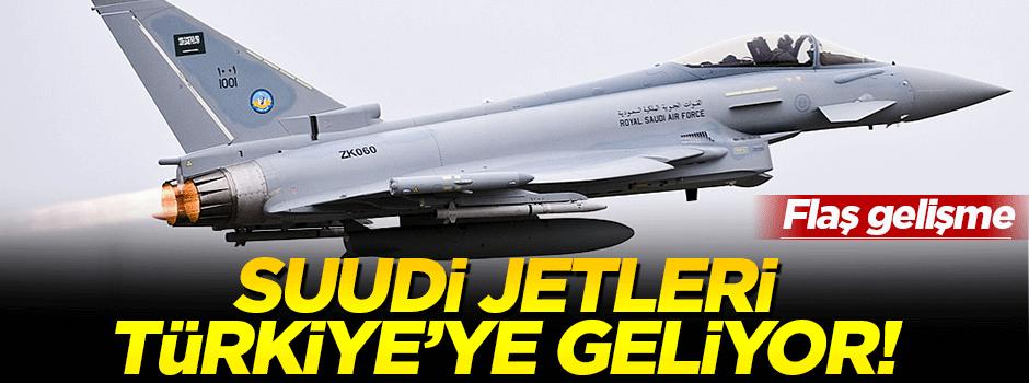 Suudi jetleri Türkiye'ye geliyor