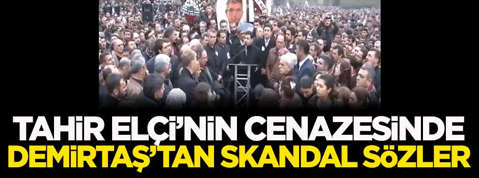 Elçi'nin cenazesinde Demirtaş'tan skandal sözler!