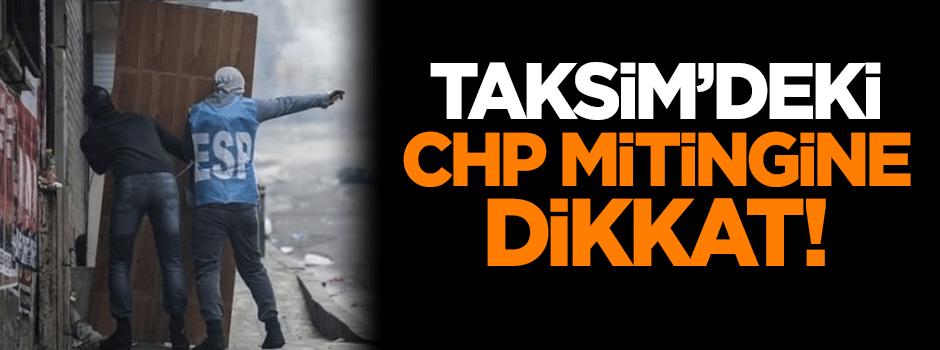 Taksim'deki CHP mitingine dikkat!