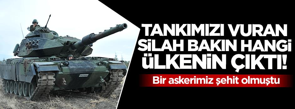 Tankımızı vuran silah bakın hangi ülkenin çıktı!