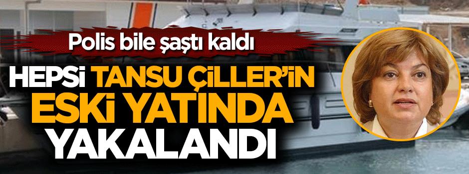 Hepsi Tansu Çiller'in eski yatında yakalandı