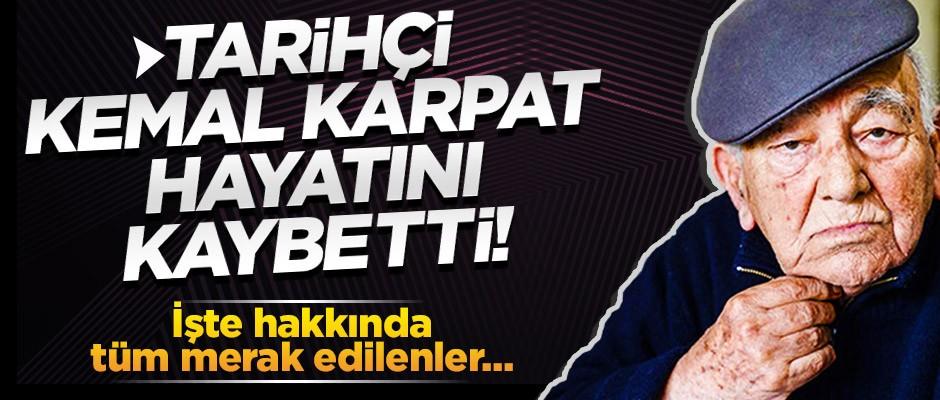 Kemal Karpat hayatını kaybetti!