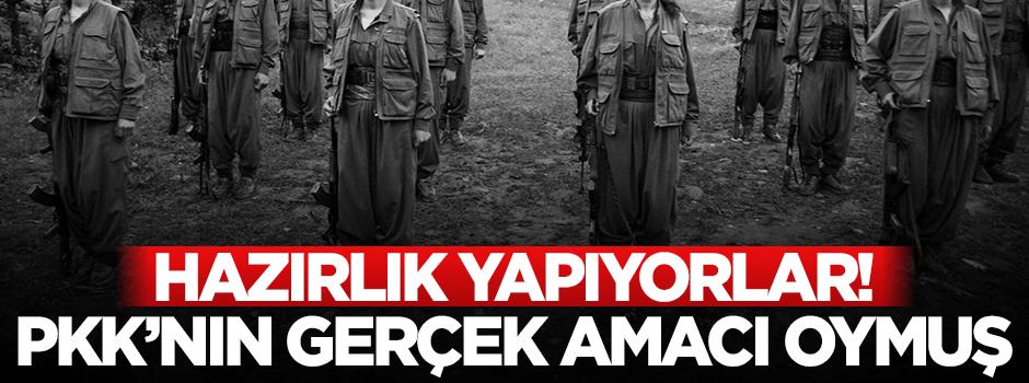 PKK'nın gerçek amacı oymuş!