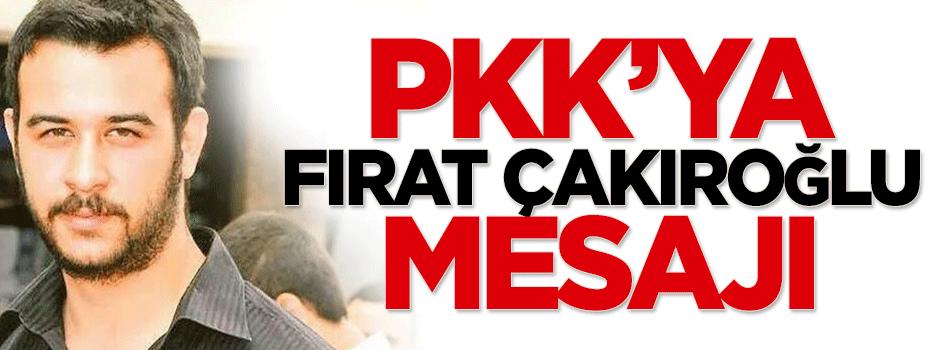 PKK'ya Fırat Çakıroğlu mesajı