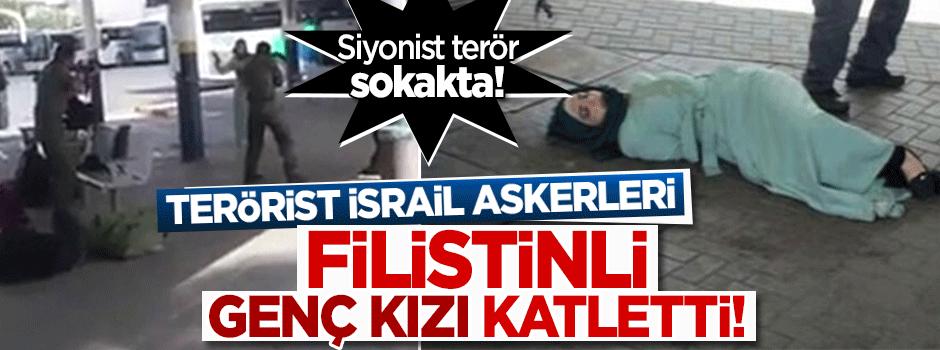 Terörist İsrail askerleri Filistinli kızı katletti!
