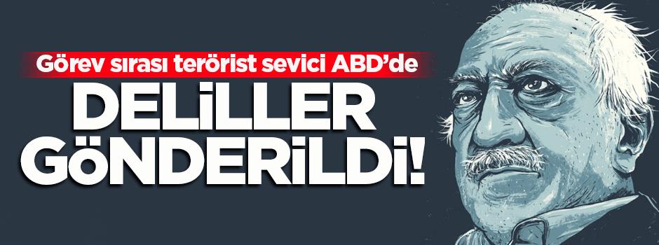 Teröristbaşı Gülen'le ilgili deliller ABD'ye gönderildi
