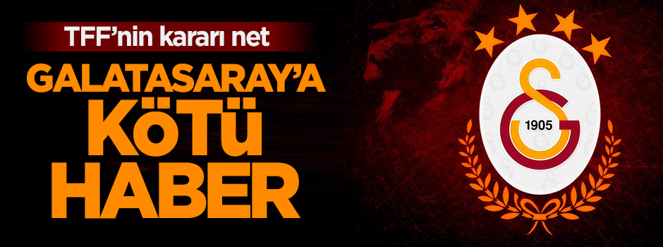 TFF'nin kararı net: Galatasaray'a kötü haber