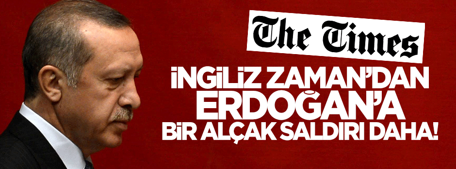 Times'tan Erdoğan'a bir alçak saldırı daha!