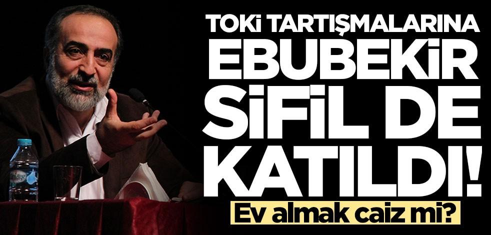 TOKİ tartışmalarına Ebubekir Sifil de katıldı!