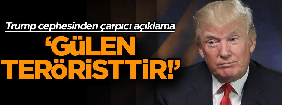 Trump cephesinden açıklama: Gülen teröristtir!
