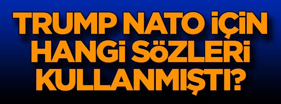 Trump NATO zirvesi için hangi sözleri kullanmıştı!