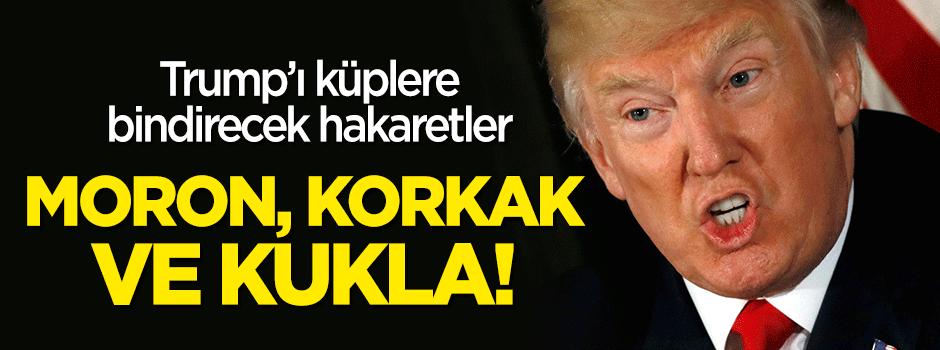 Trump'a şok hakaretler: Moron, korkak ve kukla!