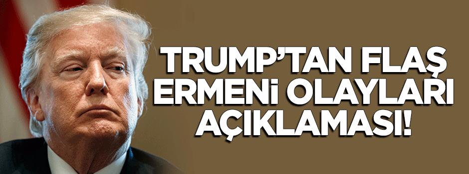 Trump'tan flaş 'Ermeni olayları' açıklaması!