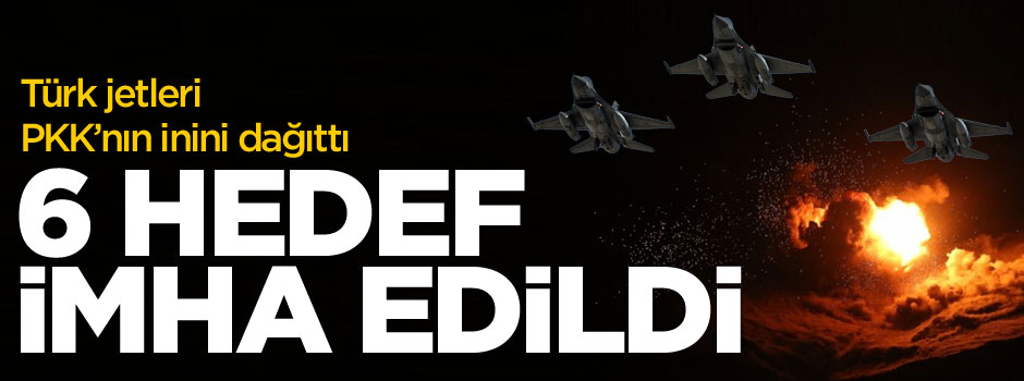 TSK jetleri PKK hedeflerini vurdu