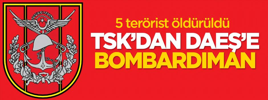 TSK'dan DAEŞ'e bombardıman