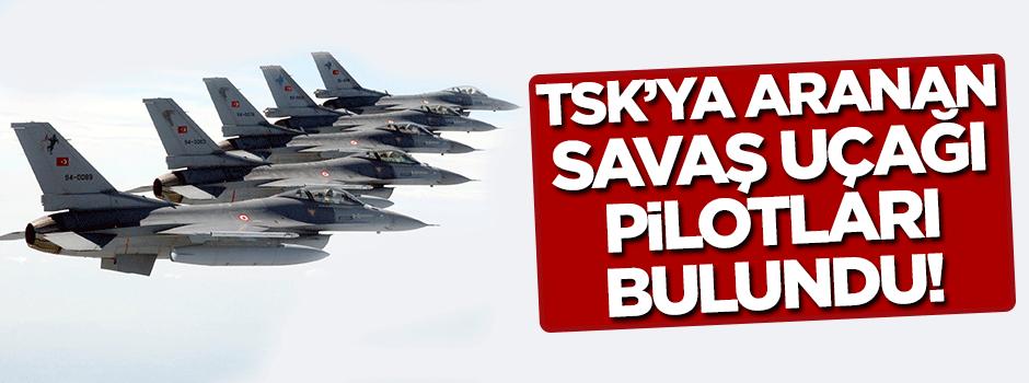 TSK'ya aranan savaş uçağı pilotları bulundu!
