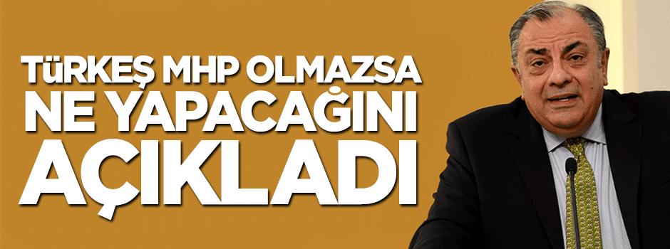 Türkeş MHP olmazsa ne yapacağını açıkladı