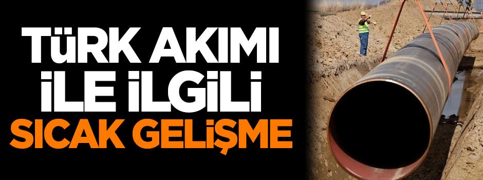 Türk Akımı ile ilgili sıcak gelişme