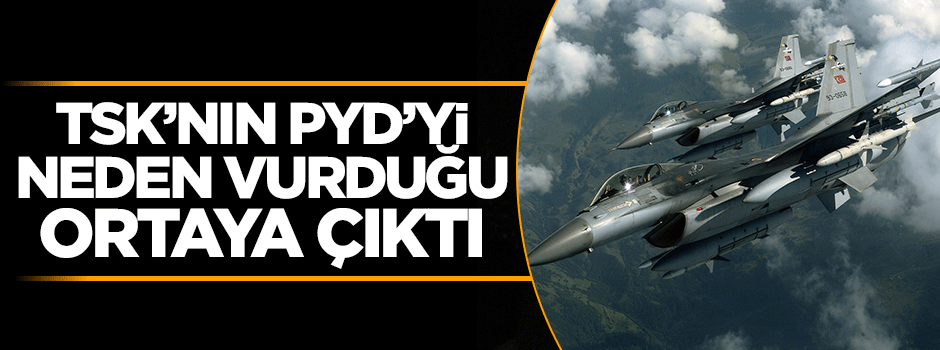 Türk jetlerinin PYD'yi neden vurduğu ortaya çıktı!