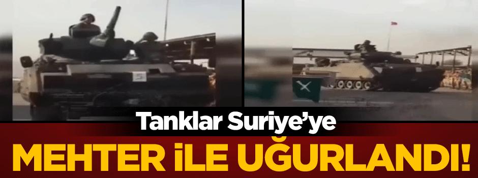 Tanklar Suriye'ye mehter marşı ile uğurlandı