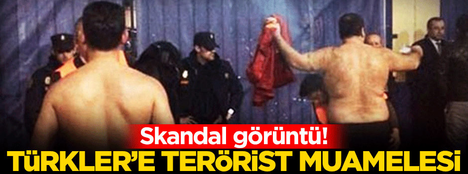 Türklere terörist muamelesi yaptılar
