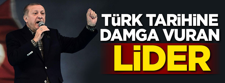 Türk tarihine damga vuran lider