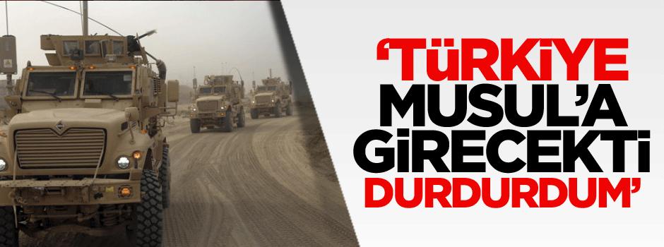 'Türkiye Musul'a girecekti ben durdurdum'