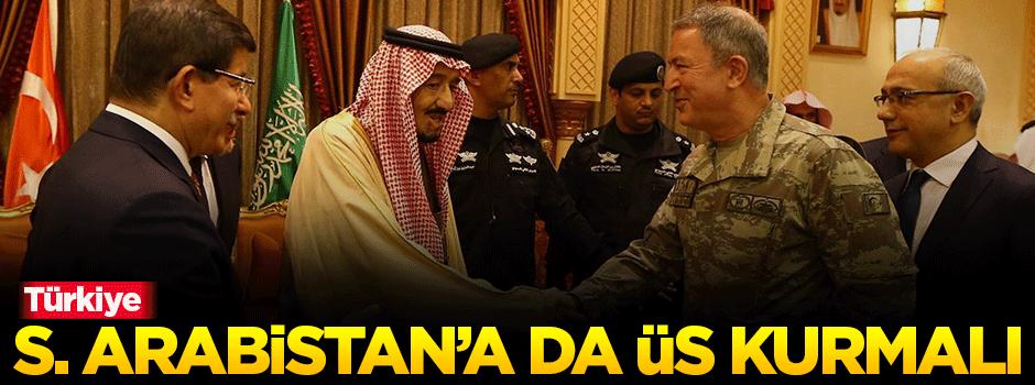 'Türkiye, S. Arabistan'a da askeri üs kurmalı'