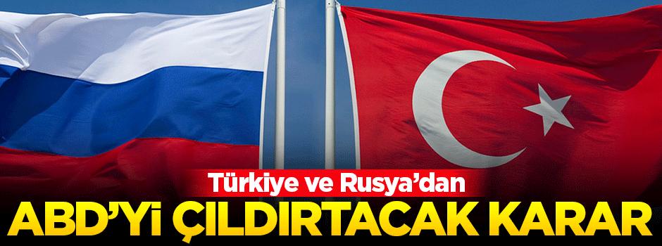 Türkiye ve Rusya'dan ABD'yi çıldırtacak karar