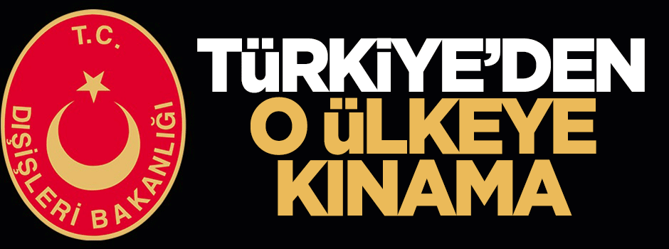 Türkiye'den açıklama: Şiddetle kınıyoruz