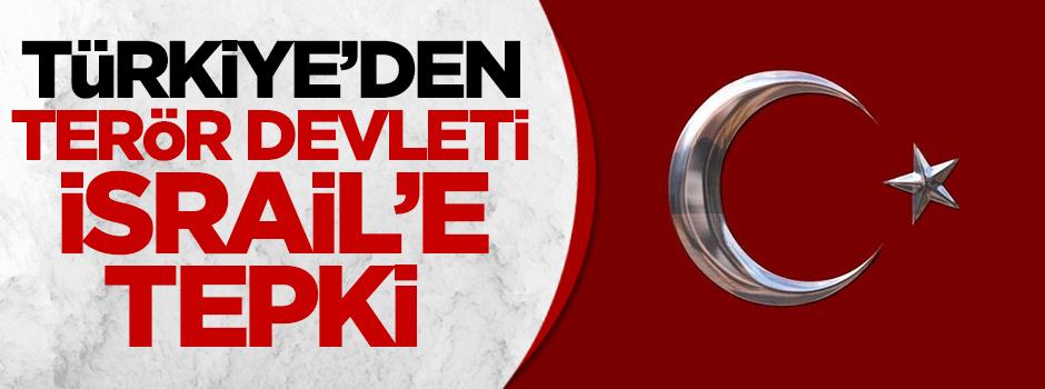 Türkiye'den terör devleti İsrail'e tepki