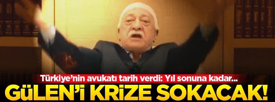 Türkiye'nin avukatından Gülen'i krize sokacak açıklama