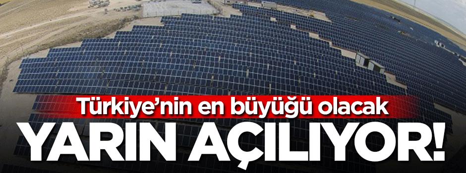 Türkiye'nin en büyük santrali yarın açılıyor