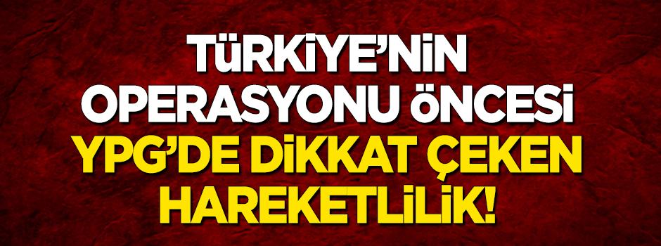 Türkiyənin əməliyyatı öncesi YPG'de diqqət çəkən hərəkətlilik!