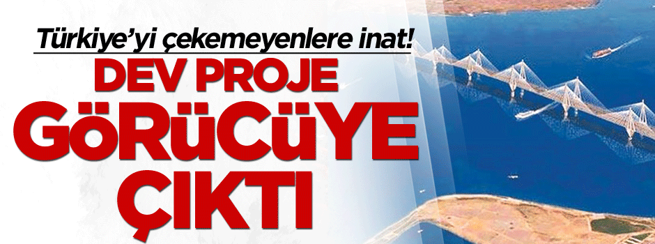 Türkiye'yi çekemeyenlere inat! Dev proje görücüye çıktı