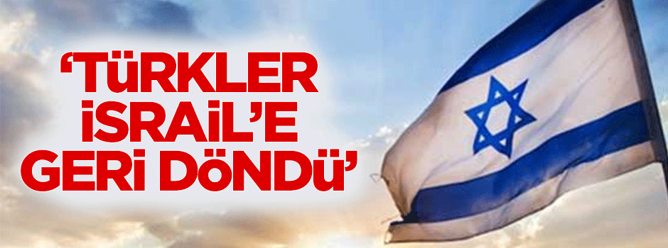 """""""Türkler İsrail'e geri döndü!"""""""