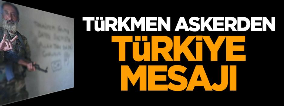 Türkmen askerden 'Türkiye' mesajı